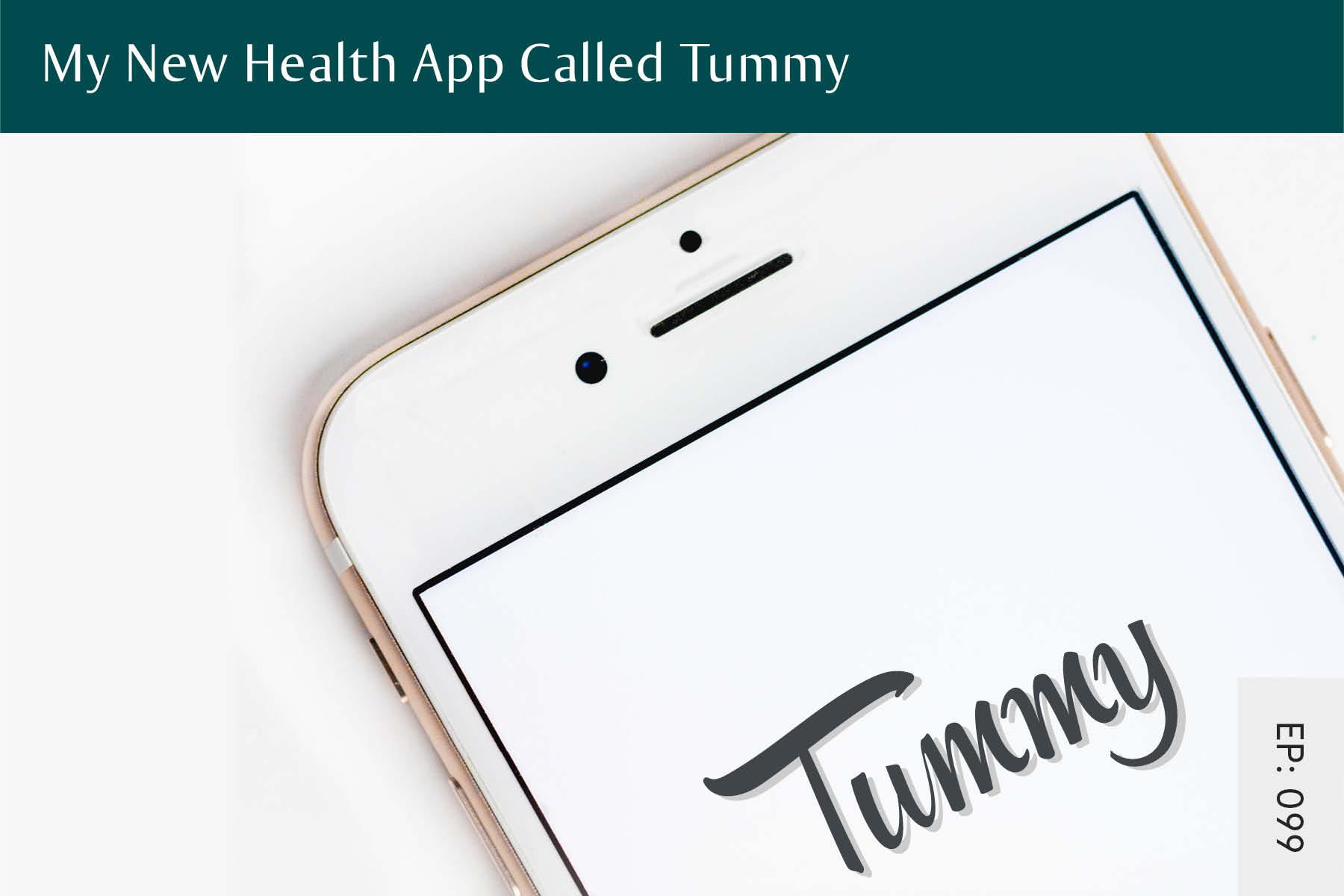 099: My New Health App Called Tummy